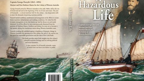 New Biography – A Hazardous Life: Captain George AD Forsyth (1843-1894) Mariner and First Harbour Master for the Colony of Western Australia