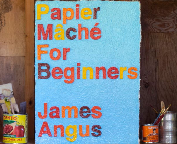 James Angus - Papier Mâché for Beginners